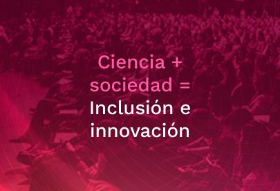 Ciencia sociedad inclusión e innovación
