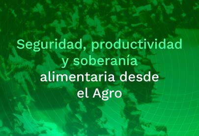 Enlace Seguridad, productividad y soberanía alimentaria desde el Agro