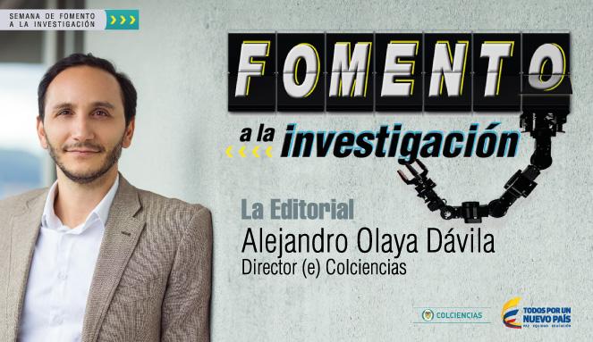 Editorial Alejandro Olaya, Director (e) Colciencias
