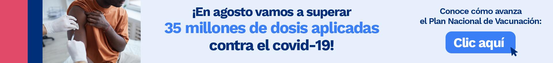 En Agosto vamos a superar los 35 millones de dosis aplicadas contra el Covid-19