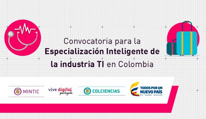 Convocatoria para la especialización inteligente de la industria TI en Colombia