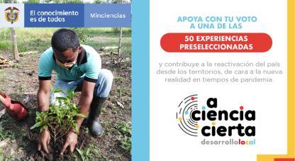 Avanza la votación pública de la 5° versión del concurso 'A Ciencia Cierta: Desarrollo Local para transformar realidades'