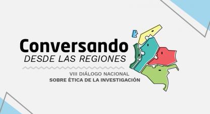 VIII Diálogo Nacional sobre Ética de la Investigación: Conversando desde las regiones