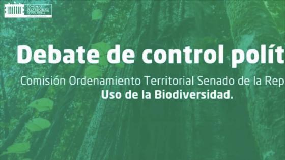 Debate de control político sobre uso de la biodiversidad - Comisión de ordenamiento territorial